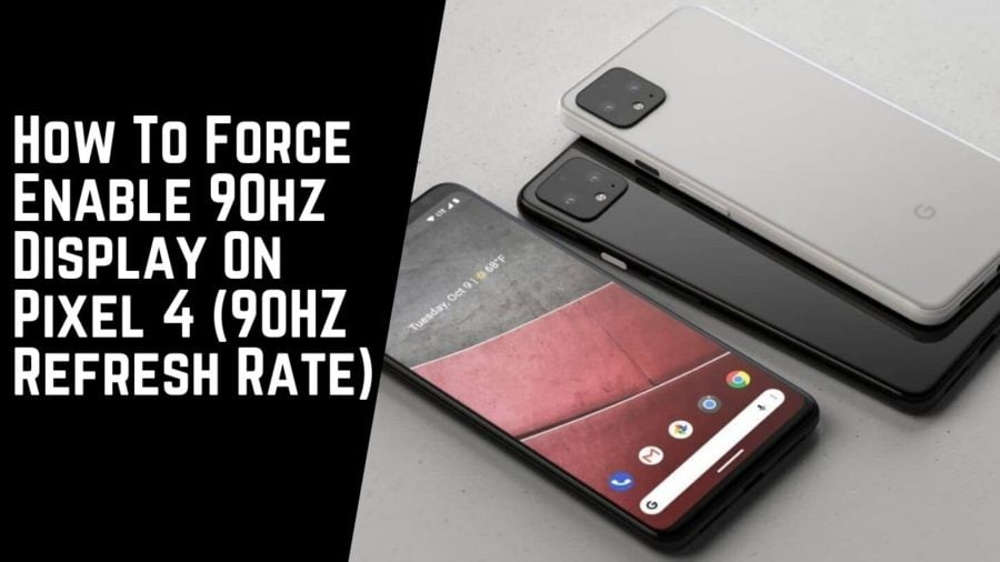 How To Force Enable 90hz Display On Pixel 4 (90HZ Refresh Rate)