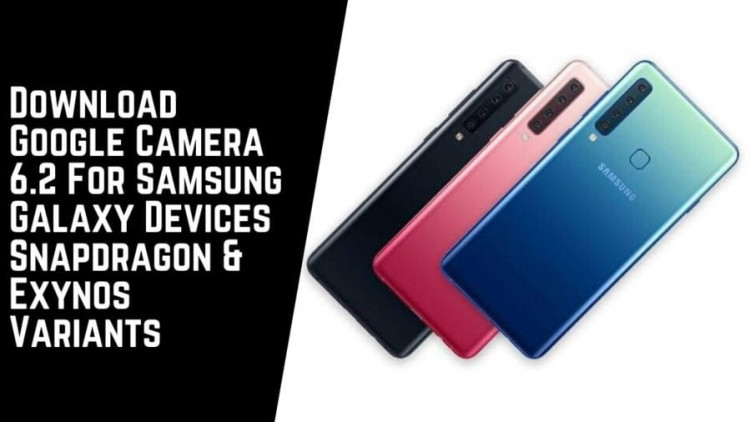 Download Google Camera 6.2 For Samsung Galaxy Devices Snapdragon & Exynos Variants