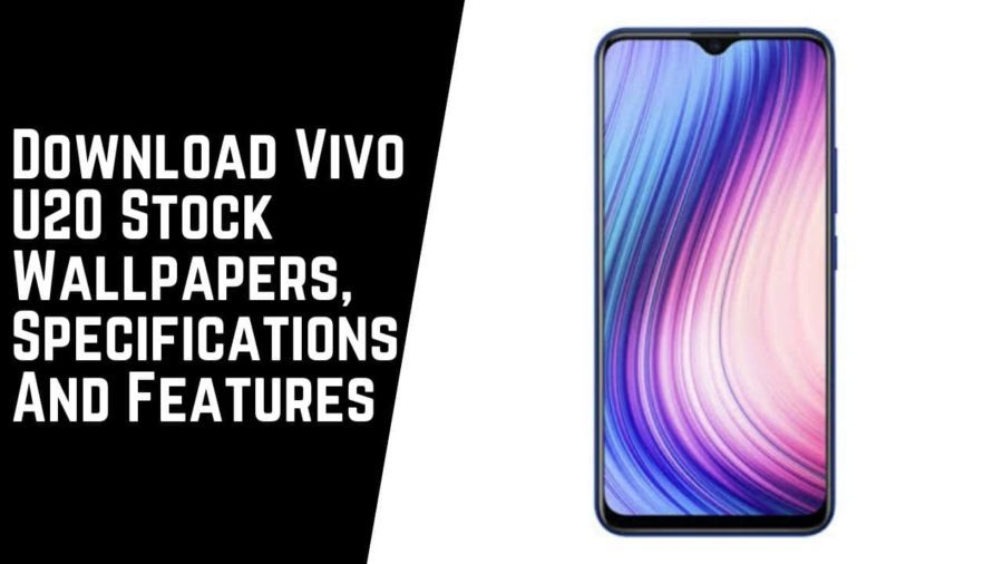 Download Vivo U20 Stock Wallpapers, Specifications And Features