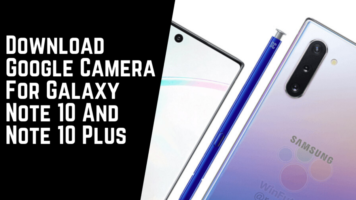 Download Google Camera For Galaxy Note 10 And Note 10 Plus