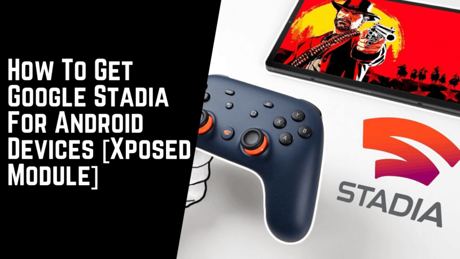 How To Get Google Stadia For Android Devices [Xposed Module]