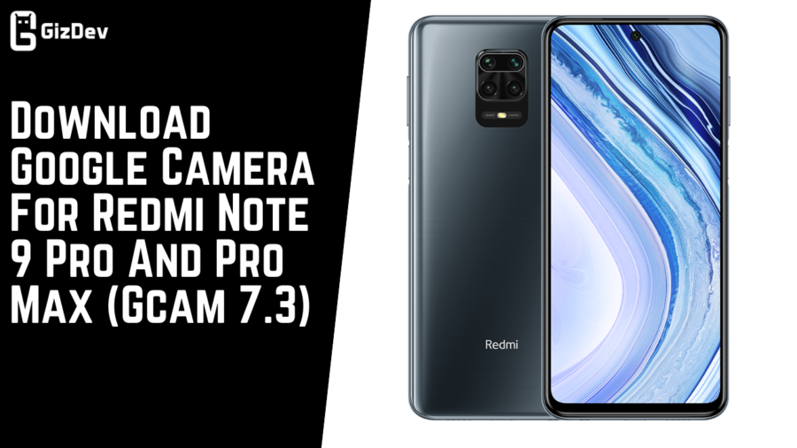 Download Google Camera For Redmi Note 9 Pro And Pro Max (Gcam 7.3)