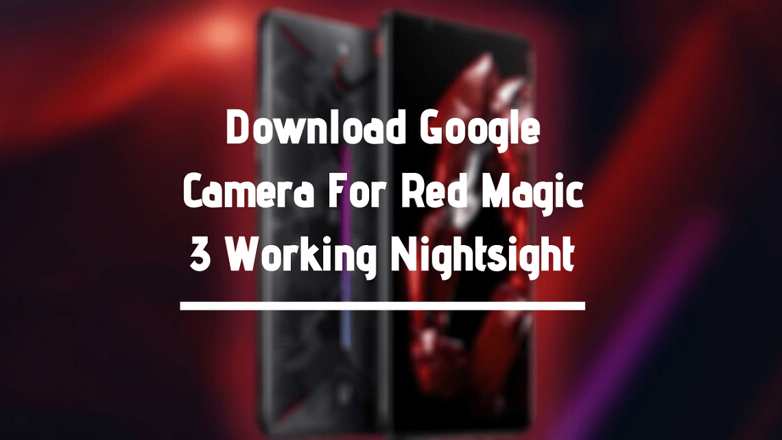 Google Camera For Red Magic 3