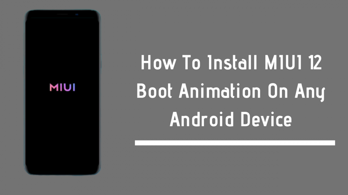 How To Install MIUI 12 Boot Animation On Any Android Device