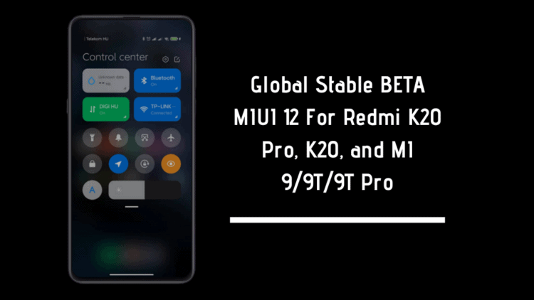 Global Stable BETA MIUI 12 For Redmi K20 Pro, K20, and MI 9/9T/9T Pro