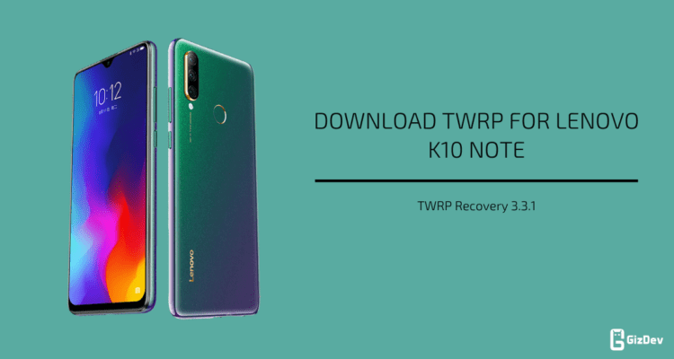 TWRP Recovery For Lenovo K10 Note