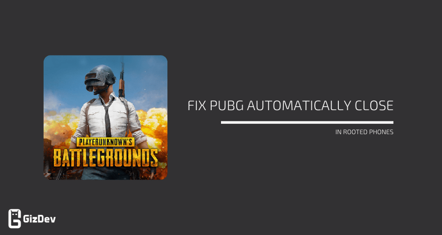 Fix Pubg Automatically close in Rooted Phones