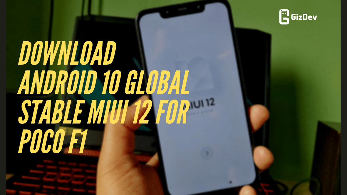 Download Android 10 Global Stable MIUI 12 For Poco F1