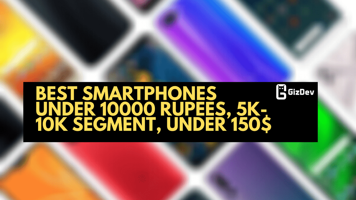 Best Smartphones Under 10000 Rupees, 5K-10K Segment, Under 150$