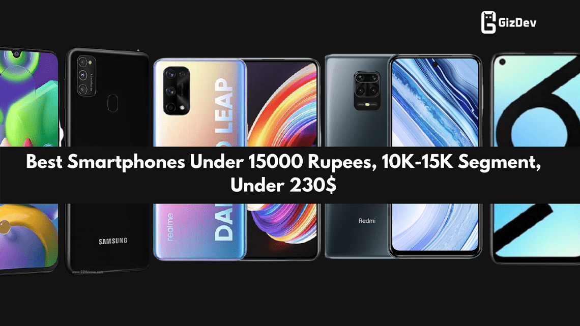 Best Smartphones Under 15000 Rupees, 10K-15K Segment, Under 230$