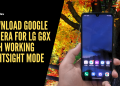Download Google Camera For LG G8X With Working Nightsight Mode