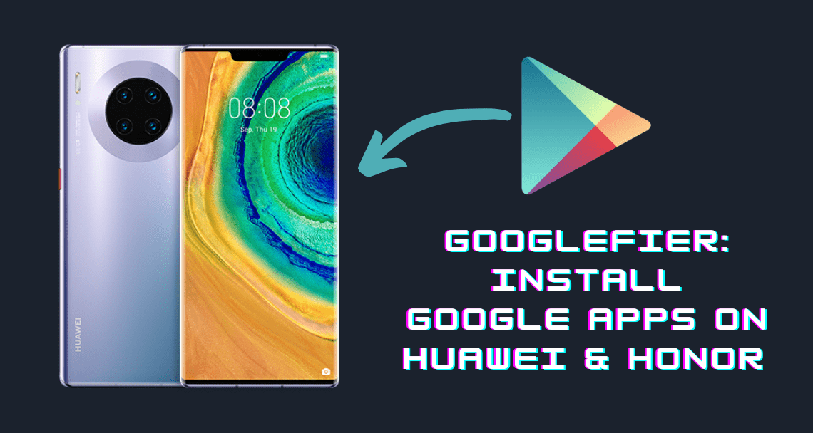 Googlefier is easiest way to install Google apps on EMUI 10 Device