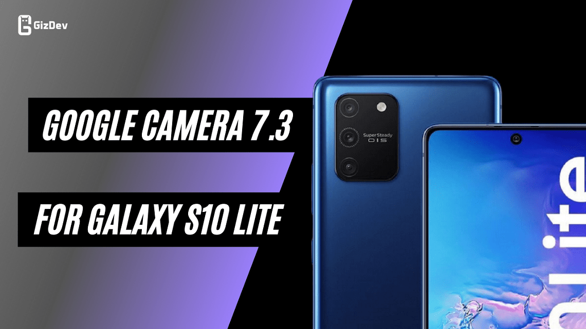 Download Google Camera For Galaxy S10 Lite, S10 Lite Gcam 7.3