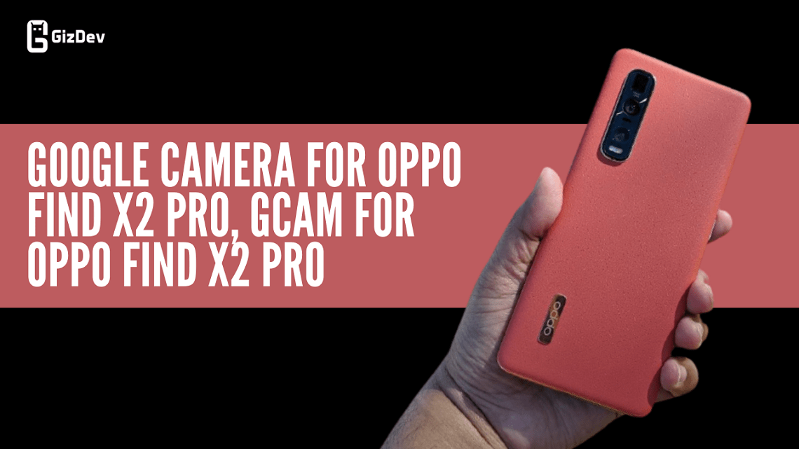 Google Camera For OPPO Find X2 Pro, Gcam For OPPO Find X2 Pro