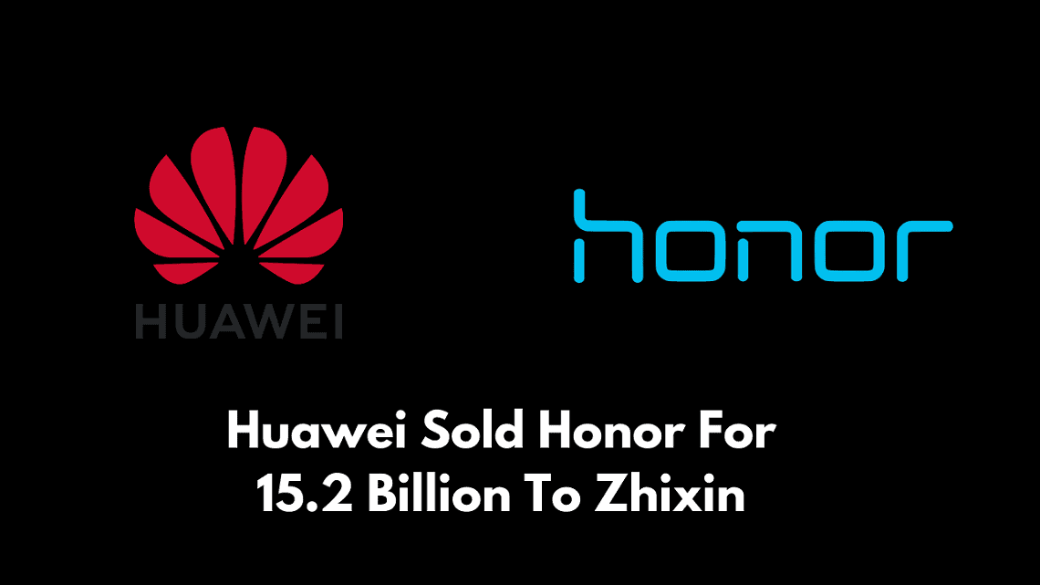 Huawei Sold Honor For 15.2 Billion To Zhixin, Honor Will Go Independent