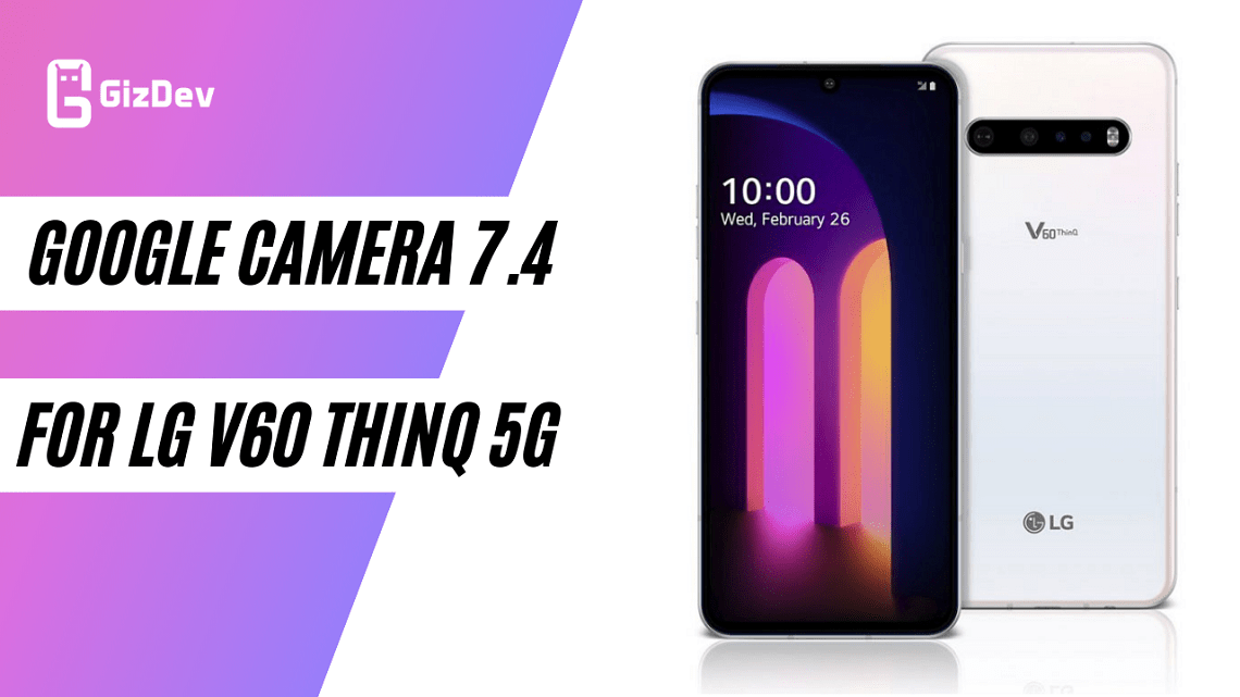 Download Working 7.4 Google Camera For LG V60 ThinQ 5G