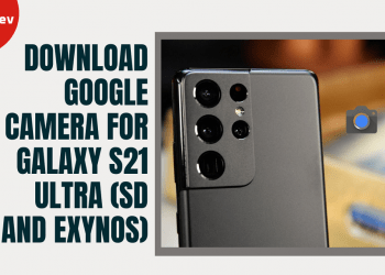 Download Google Camera For Galaxy S21 Ultra (SD and Exynos)