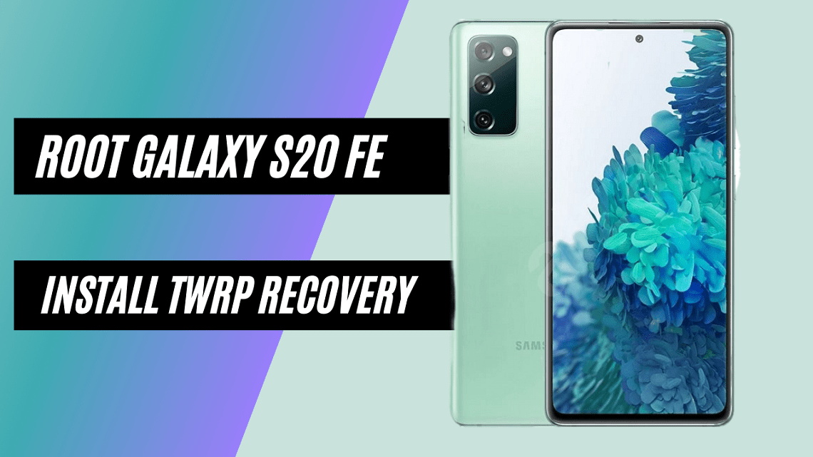 How To Root Samsung Galaxy S20 FE (SD) And Install TWRP Recovery