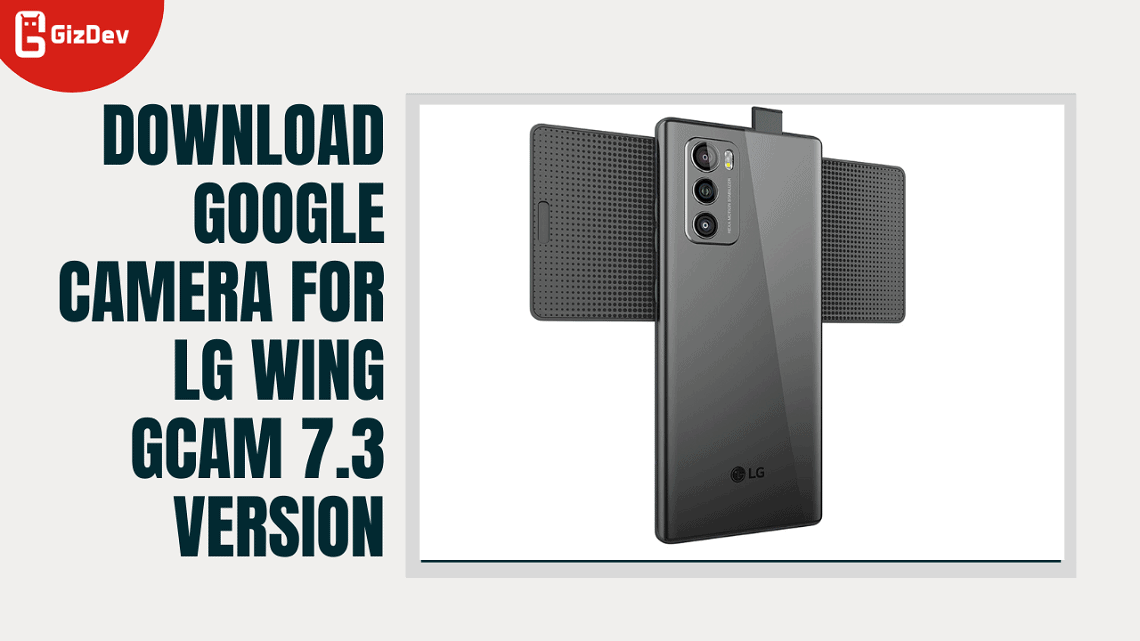 Download Google Camera For LG Wing GCam 7.3 Version
