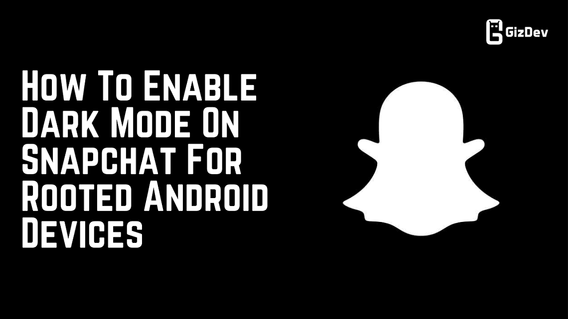 How To Enable Dark Mode On Snapchat For Rooted Android Devices