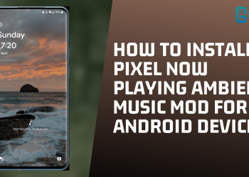 How To Install Pixel Now Playing Ambient Music MOD For Android Devices