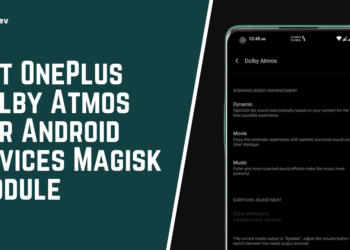 Get OnePlus Dolby Atmos For Android Devices Magisk Module