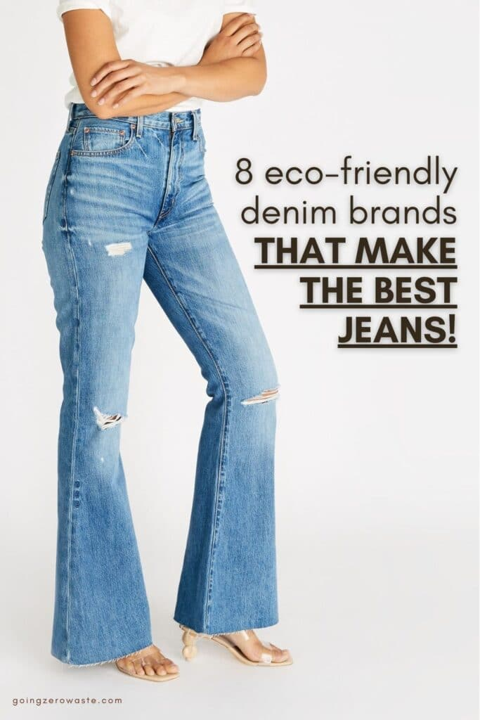 Whether you're looking for high-rise, flares, or wide-leg checkout these eco-friendly and sustainable denim brands that make the BEST jeans! www.goingzerowaste.com #zerowaste #jeans #denim #ecofriendly #sustainability #ecofriendly #sustainablefashion #ethhicalfashion #slowfashion