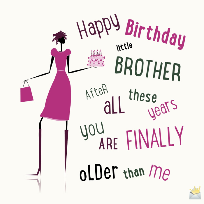 Happy Birthday Little Brother You Re Finally Older