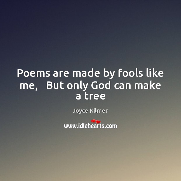 Poems Are Made By Fools Like Me 5