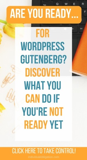Are you ready for WordPress Gutenberg? Discover what you can do if you're not ready yet