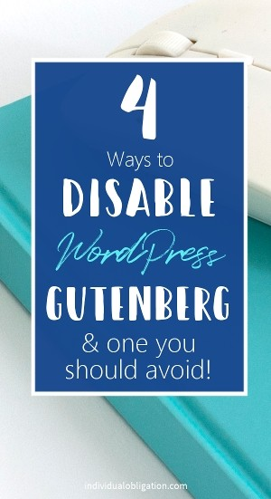 4 Ways to disable WordPress Gutenberg and one you should avoid!