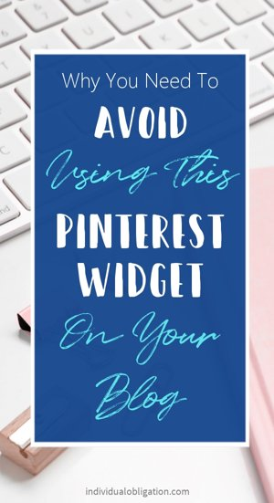Why you need to avoid using this Pinterest Widget on your blog