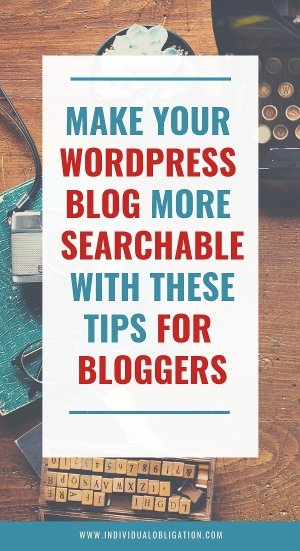 Make your wordpress blog more searchable with these tips for bloggers