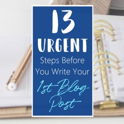 13 Steps Before You Write Your First Blog Post Blogging Tips And Tricks Featured 1 L Default Blue