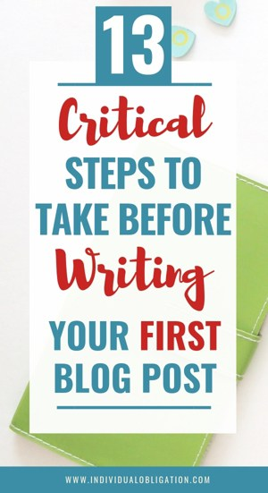 13 Critical Steps To Take Before Writing Your First Blog Post