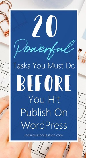20 Powerful Tasks You Must Do Before You Hit Publish On WordPress