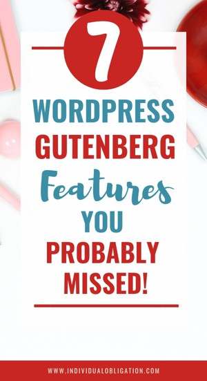 7 WordPress Gutenberg Features You Probably Missed!