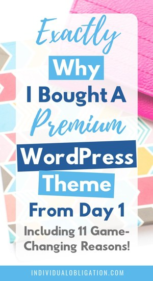 Exactly why I bought a premium WordPress Theme from day 1 - including 11 game-changing reasons!
