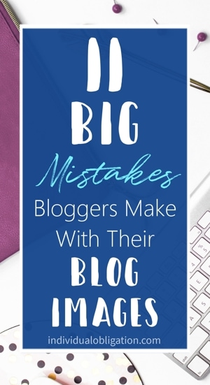 11 Big mistakes bloggers make with their blog images