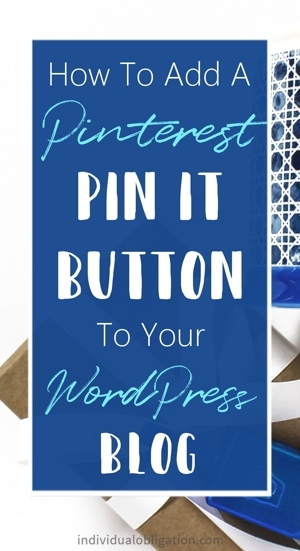How To Add A Pinterest Pin It Button To Your WordPress Blog