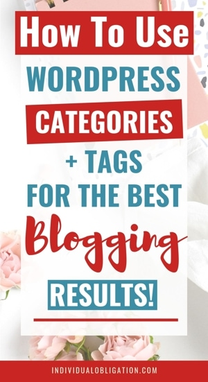 How to use WordPress categories and tags for the best blogging results!