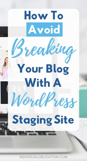 How To Avoid Breaking Your Blog With A WordPress Staging Site