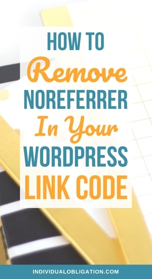 How To Remove Noreferrer In Your WordPress Link Code