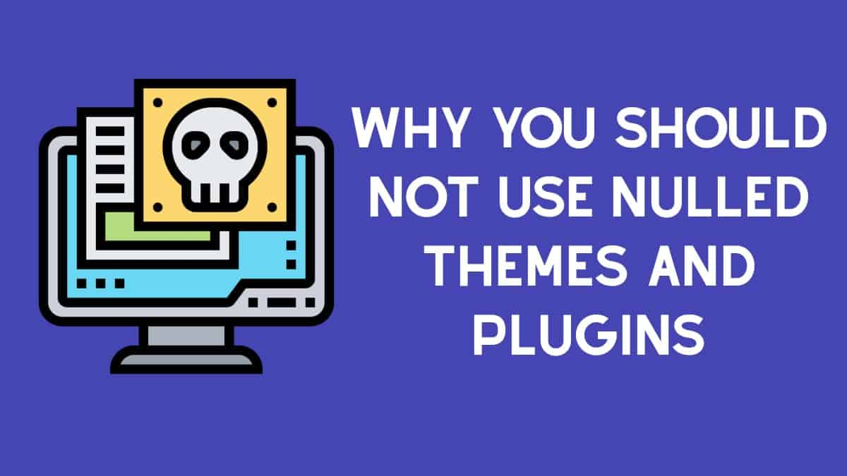 Why you should not use nulled themes and plugins.