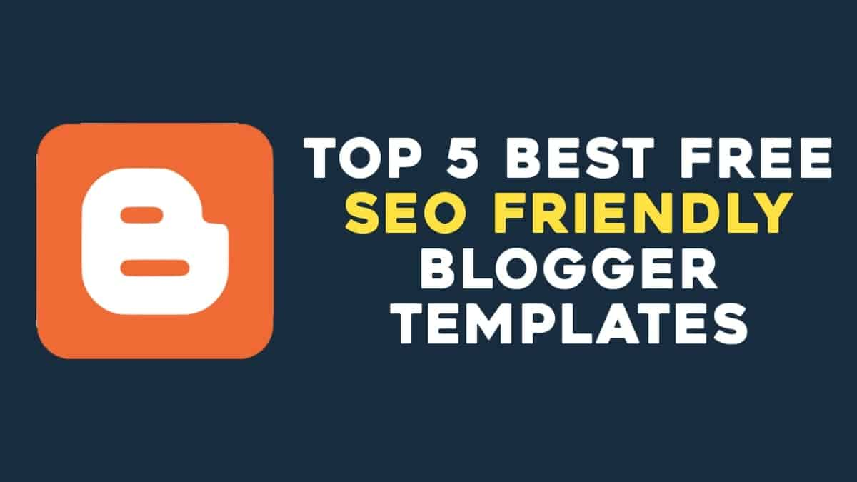 Top 5 Best Free SEO friendly Blogger Templates