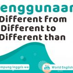 Penggunaan Tepat Different from, Different to, dan Different than
