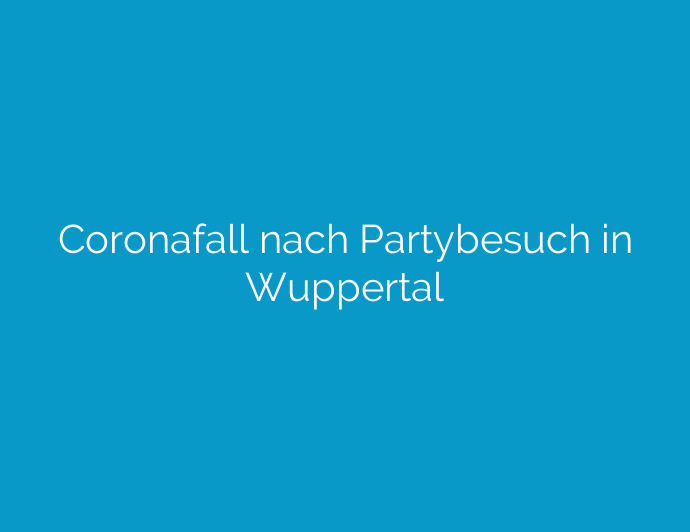 Coronafall nach Partybesuch in Wuppertal