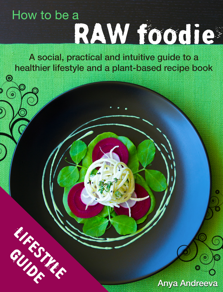 Anya Andreeva's healthy book, raw vegan, vegetarian. Intuitive, social and practical guide to a healthy lifestyle