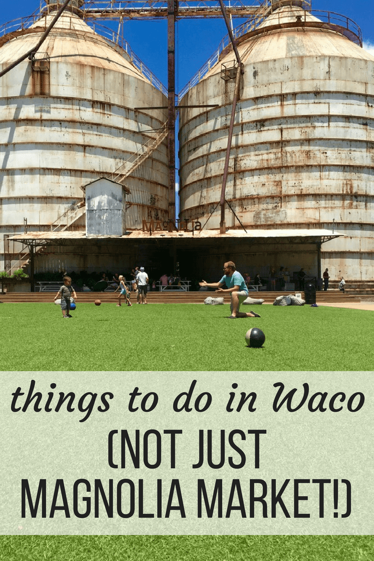 Things to do in Waco - other than Magnolia Market