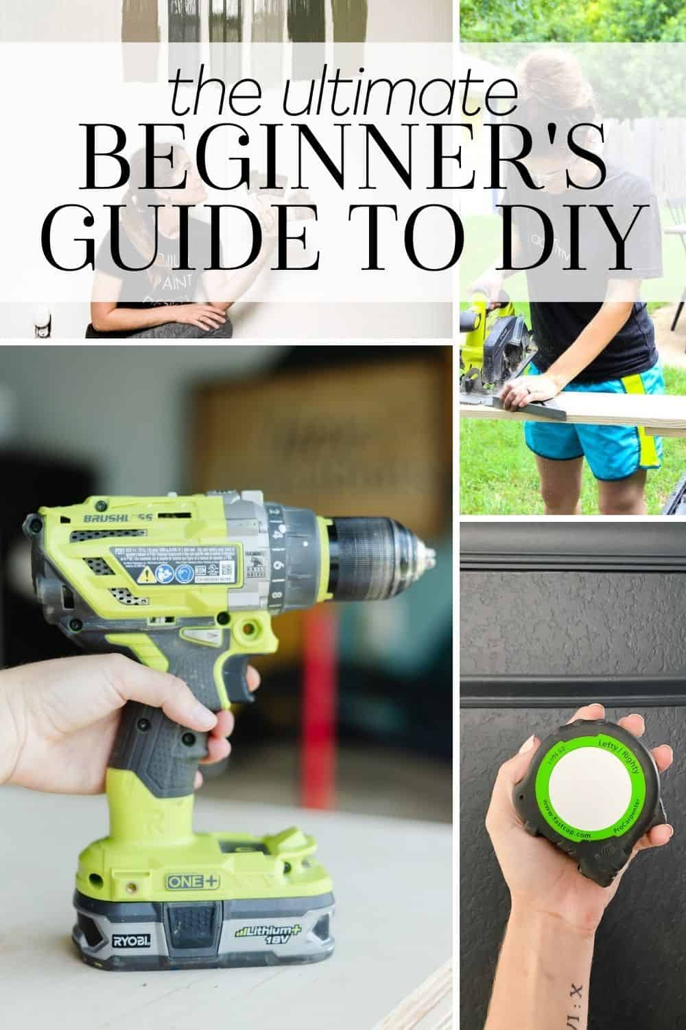 a collage of DIY-related images with text overlay - the ultimate beginner's guide to DIY